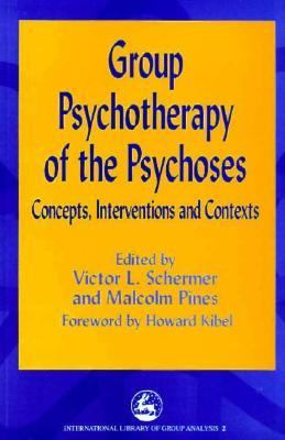 Group Psychotherapy of the Psychoses Concepts, Interventions and Contexts