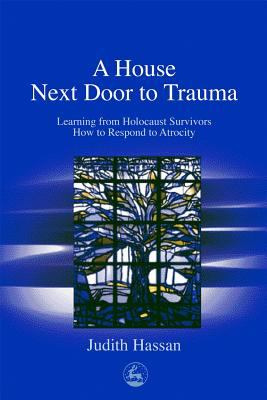 House Next Door to Trauma Learning from Holocaust Survivors How to Respond to Atrocity
