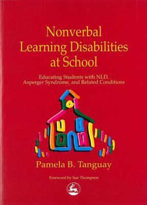 Nonverbal Learning Disabilities at School Educating Students With Nld, Asperger Syndrome and Related Conditions