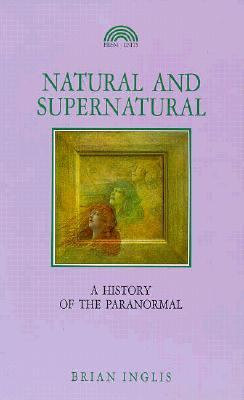 Natural and Supernatural A History of the Paranormal from Earliest Times to 1914