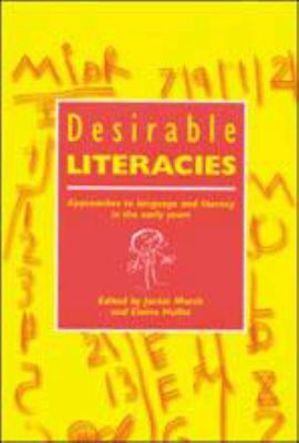 Desirable Literacies Approaches to Language and Literacy in the Early Years