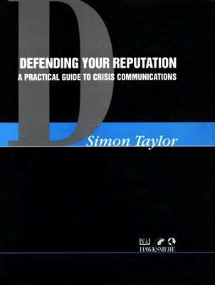 Defending Your Reputation A Practical Guide to Crisis Communications