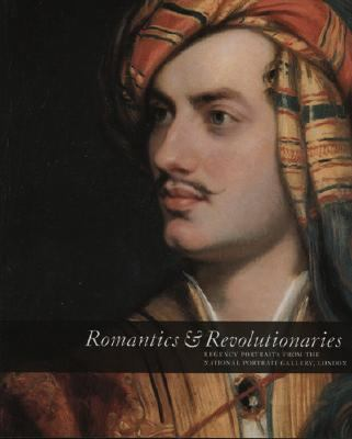 Romantics & Revolutionaries Regency Portraits from the National Portrait Gallery London