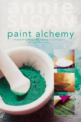 Paint Alchemy: Recipes for Making and Adapting Your Own Paint for Home Decorating - Annie Sloan - Hardcover - SPIRAL