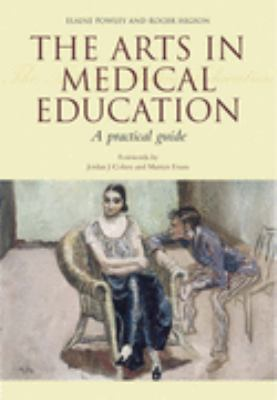 Arts in Medical Education: A Practical Guide - Elaine Powley - Paperback