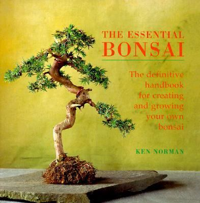 Essential Bonsai: The Definitive Handbook for Creating and Growing Your Own Bonsai