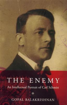 Enemy An Intellectual Portrait of Carl Schmitt