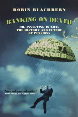Banking on Death Or, Investing in Life The History and Future of Pensions