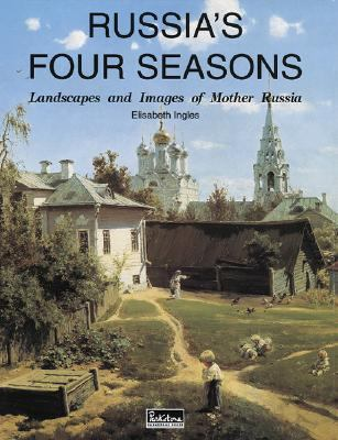 Russia's Four Seasons Landscapes and Images of Mother Russia