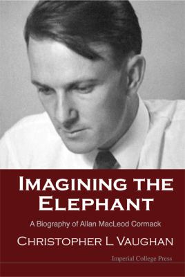 Imagining the Elephant: A Biography of Allan MacLeod Cormack
