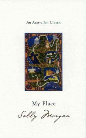 my place by sally morgan an analysis Sally - the first person narrator, sally simply and candidly tells us the story of her life and her emerging self discovery and voice sally learns to stand up for herself and asserts her rights as a part aboriginal reclaiming her identity.