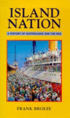 Island Nation A History of Australians & the Sea
