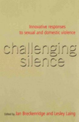 Challenging Silence Innovative Responses to Sexual & Domestic Violence