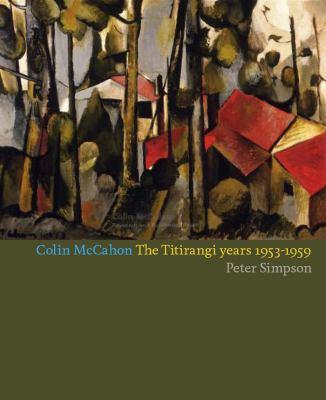 Colin Mccahon: The Titirangi Years, 1953-59