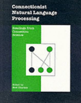 Connectionist Natural Language Processing: Readings from Connection Science