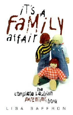 It's a Family Affair The Complete Lesbian Parenting Book
