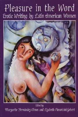 Pleasure in the Word Erotic Writings by Latin American Women