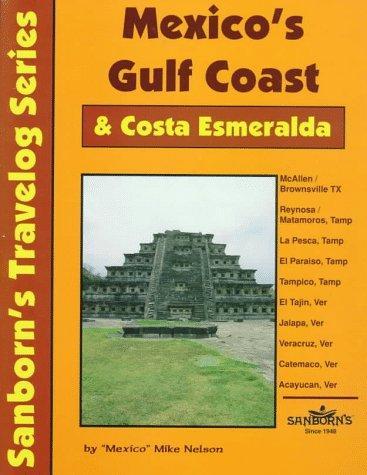 Mexico's Gulf Coast & Costa Esmeralda: A Driver's Guide (Sanborn's Travelog Series)