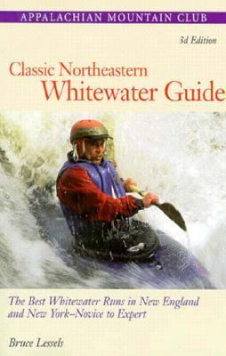 Classic Northeastern Whitewater Guide The Best Whitewater Runs in New England and New York-Novice to Expert