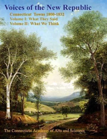 Voices of the New Republic: Connecticut Towns 1800-1832 : What They Said (Memoirs of the Connecticut Academy of Arts & Sciences. V. 26)