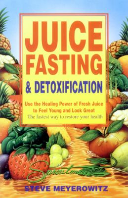 Juice Fasting and Detoxification Use the Healing Power of Fresh Juice to Feel Young and Look Great  The Fastest Way to Restore Your Health