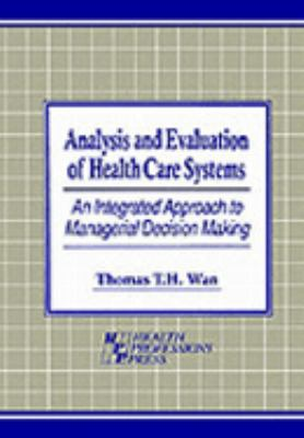 Analysis and Evaluation of Health Care Systems An Integrated Approach to Managerial Decision Making