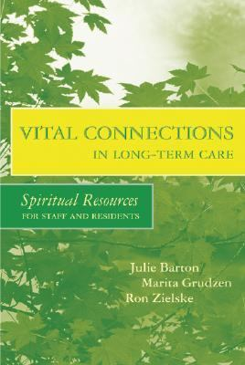 Vital Connections in Long-Term Care Spiritual Resources for Staff and Residents