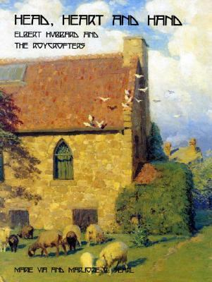 Head, Heart and Hand: Elbert Hubbard and the Roycrofters - Marie Via - Paperback