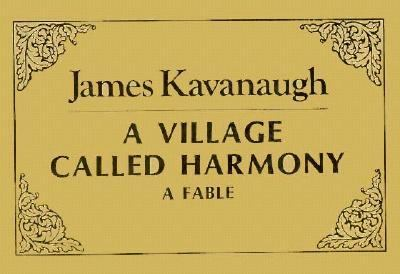 Village Called Harmony: A Fable - James J. Kavanaugh - Paperback