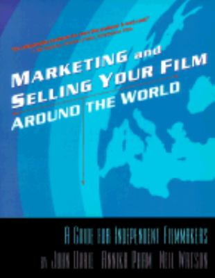 Marketing & Selling Your Film Around the World A Guide for Independent Filmmakers