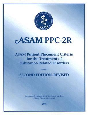 Asam Ppc-2R Asam Patient Placement Criteria for the Treatment of Substance-Related Disorders