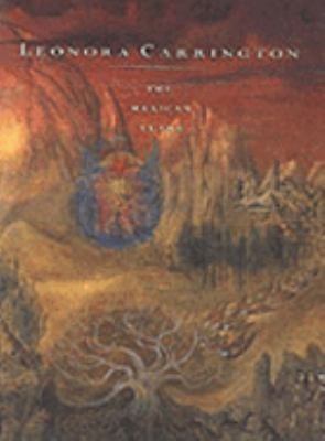 Leonora Carrington : The Mexican Years, 1943-1985