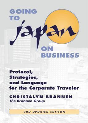 Going to Japan on Business Protocol, Strategies, and Language for the Corporate Traveler
