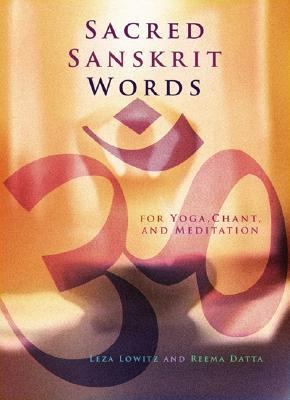 Sacred Sanskrit Words For Yoga, Chant, And Meditation
