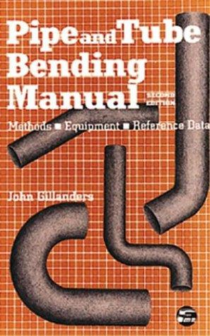 Pipe and Tube Bending Manual: Methods - Equipment - Reference Data