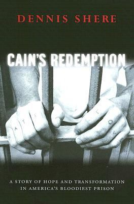 Cain's Redemption A Story Of Hope And Transformation In America's Bloodiest Prison