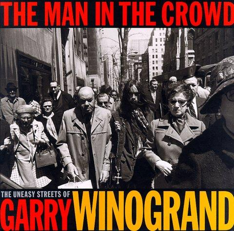 The Man in the Crowd: The Uneasy Streets of Garry Winogrand