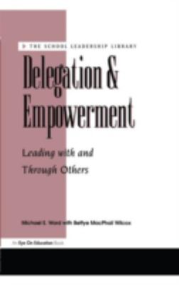 Delegation and Empowerment Leading With and Through Others