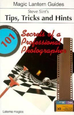 Steve Sint's Tips, Tricks and Hints: 101 Secrets of a Professional Photographer - Steve Sint - Paperback