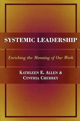Systemic Leadership Enriching the Meaning of Our Work