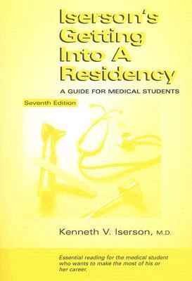 Iserson's Getting Into A Residency A Guide for Medical Students