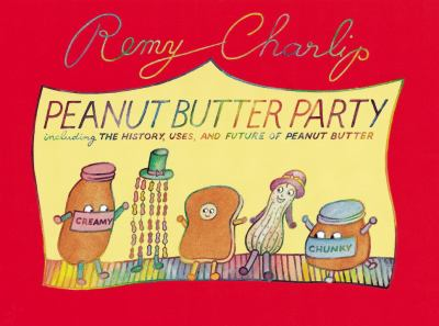 Peanut Butter Party; Including the History, Uses, and Future of Peanut Butter - Remy Charlip - Hardcover