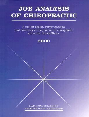 Job Analysis of Chiropractic A Project Report, Survey Analysis and Summary of the Practice of Chiropractic Within the United States