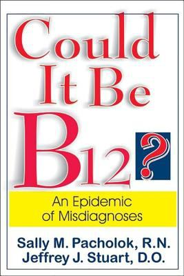 Could It Be B12? An Epidemic of Misdiagnoses