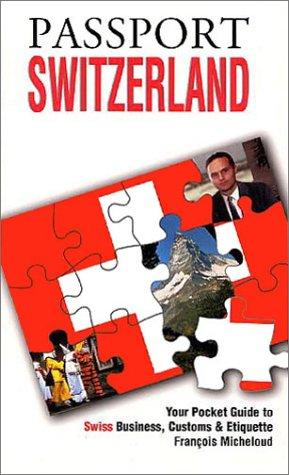 Passport Switzerland: Your Pocket Guide to Swiss Business, Customs & Etiquette (Grove Encyclopedias of the Arts of the Americas) (Passport to the World)