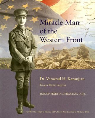 Miracle Man of the Western Front Dr. Varaztad H. Kazanjian Pioneer Plastic Surgeon