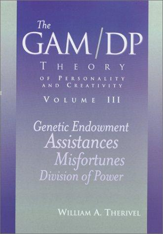 The GAM/DP Theory of Personality and Creativity, Vol. 3
