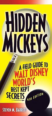 Hidden Mickeys, 4th Edition: A Field Guide to Walt Disney World's Best Kept Secrets (Disneyland's Hidden Mickey's)