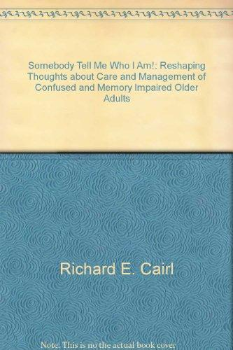 Somebody tell me who I am!: Reshaping thoughts about care and management of confused and memory impaired older adults