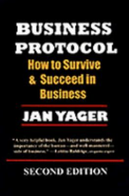 Business Protocol How to Survive and Succeed in Business